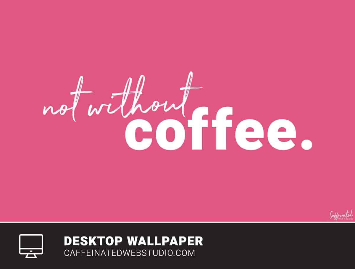 Not Without Coffee Desktop Wallpaper Download Caffeinated Web Studio