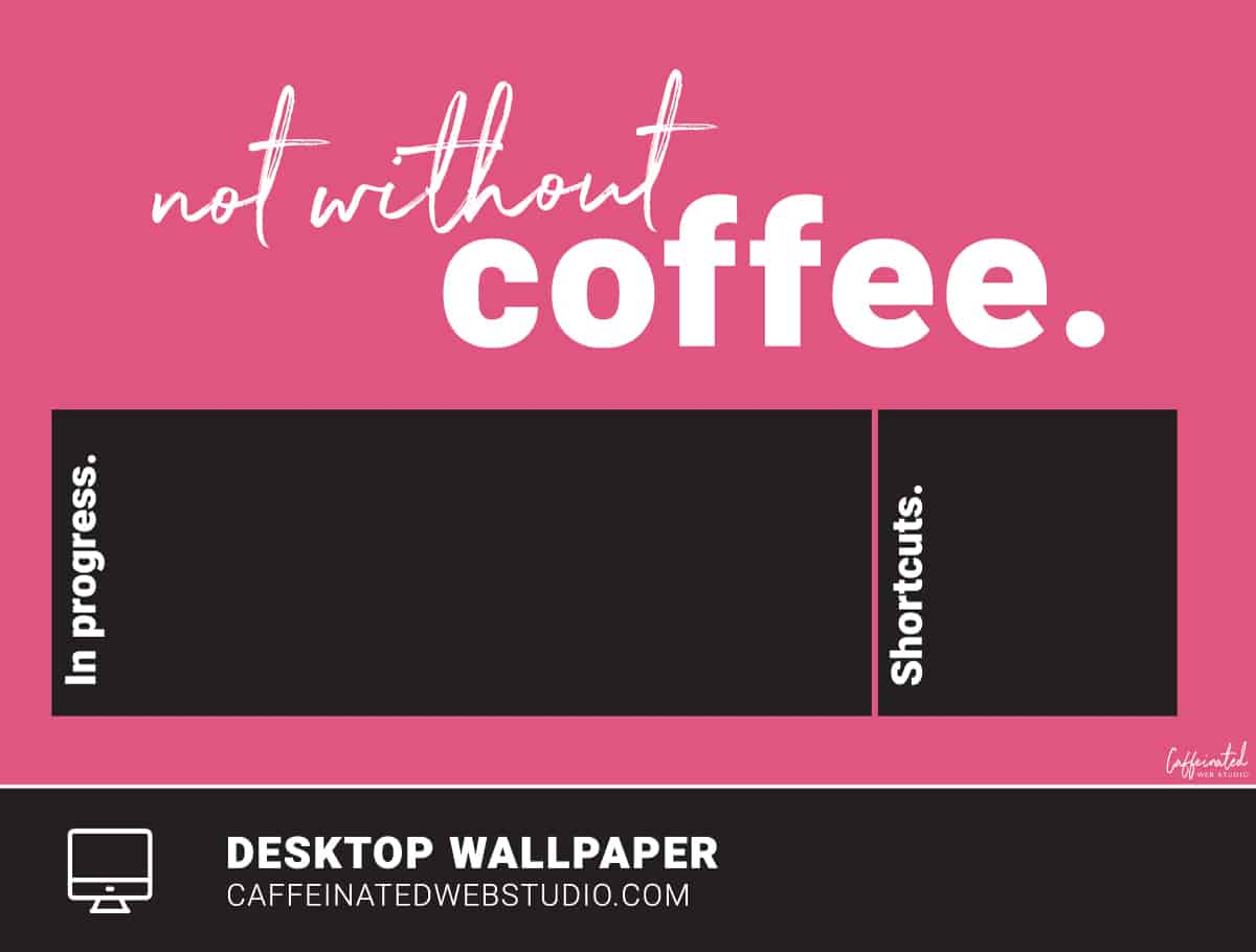 Not Without Coffee Organizational Desktop Wallpaper Download Caffeinated Web Studio